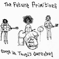 FUTURE PRIMITIVES - Songs We Taught Ourselves